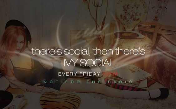 NOT FOR THE RADIO - FRIDAY'S AT IVY SOCIAL CLUB