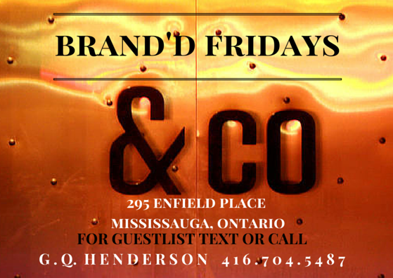 EVERY FRIDAY 2015 | BRAND'D FRIDAYS | AND COMPANY | MISSISSAUGA